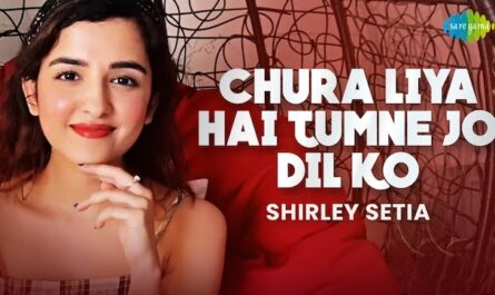 Chura Liya Hai Tumne Jo Dil Ko Lyrics by Shirley Setia