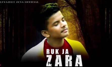 Ruk Ja Zara Lyrics - Satyajeet Jena