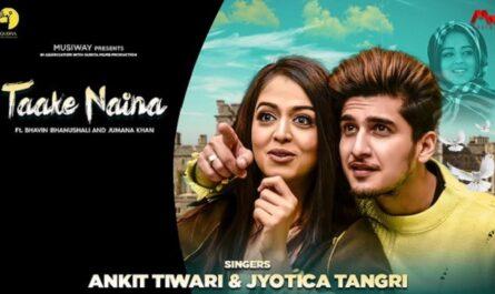 Taake Naina Lyrics - Ankit Tiwari | Bhavin