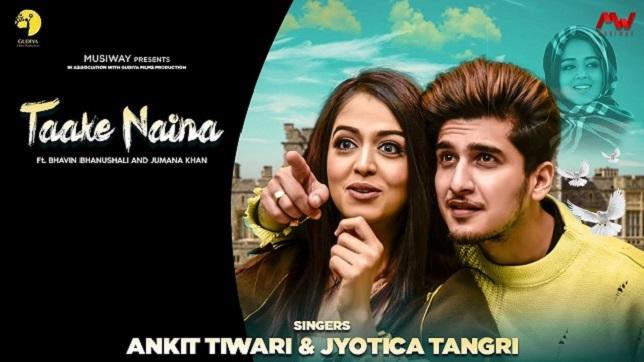 Taake Naina Lyrics – Ankit Tiwari   Bhavin