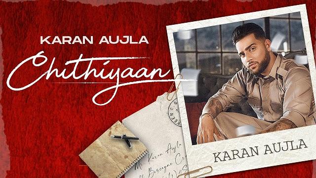 Karan Aujla – Chithiyaan Lyrics