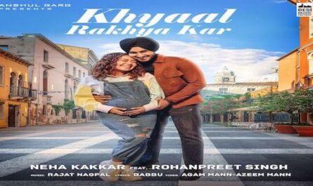 Neha Kakkar Khyaal Rakhya Kar Lyrics