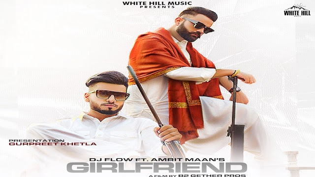 Amrit Maan – Girlfriend Lyrics (ft. Dj Flow)