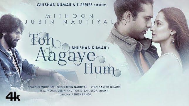Jubin Nautiyal – Toh Aagaye Hum Lyrics