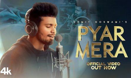 Sumit Goswami - Pyar Mera Lyrics